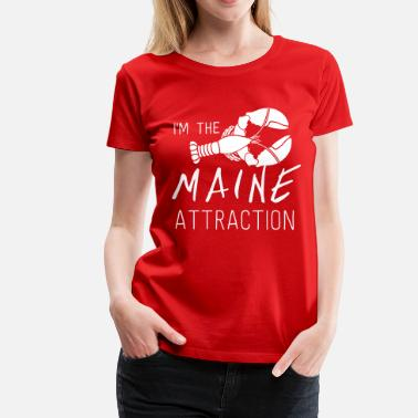Funny Maine I'm the Maine Attraction - Women's Premium T-Shirt