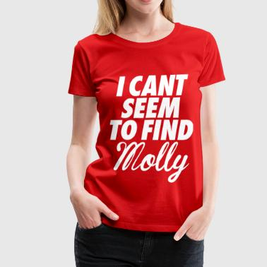 Molly I Can't Seem To FInd Molly - Women's Premium T-Shirt