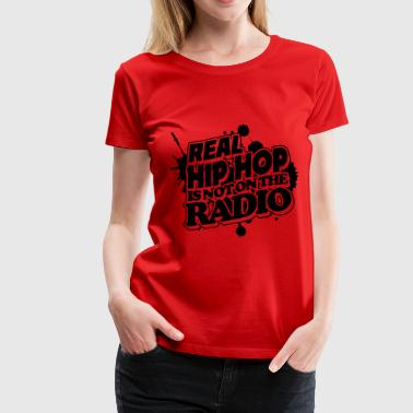 Real Hip Hop Is Not On The Radio - Women's Premium T-Shirt