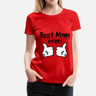 Best Mom best mom ever - Women's Premium T-Shirt