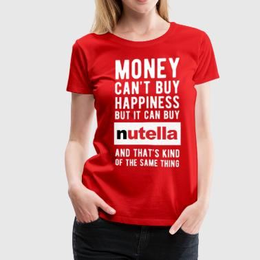 Nutella Money can't Buy Unique Gift Idea T-shirt - Women's Premium T-Shirt