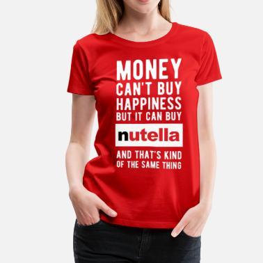Nutella Nutella Money can't Buy Unique Gift Idea T-shirt - Women's Premium T-Shirt