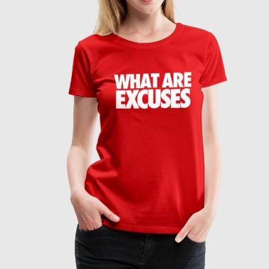 Excuses? - Women's Premium T-Shirt