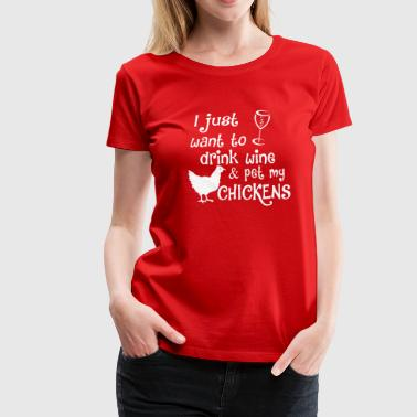 Drink wine & Pet My Chicken - Women's Premium T-Shirt