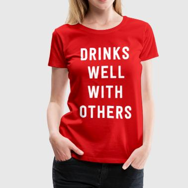 Drinks well with others - Women's Premium T-Shirt