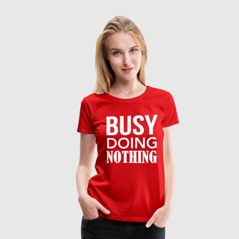 Busy Doing Nothing - Women's Premium T-Shirt