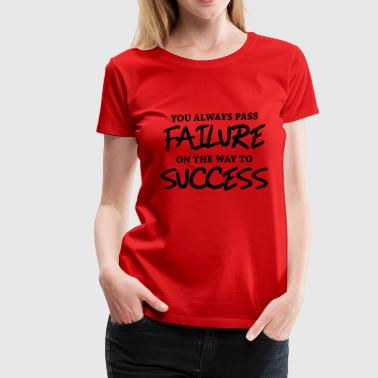 You always pass failure on the way to success - Women's Premium T-Shirt