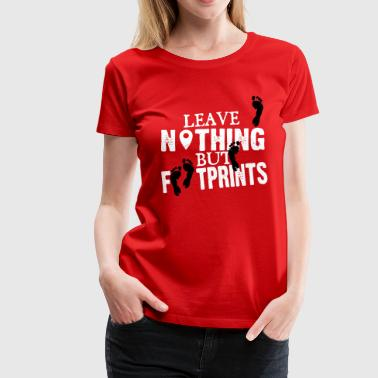 Leaves Footprints leave nothing but footprints - Women's Premium T-Shirt