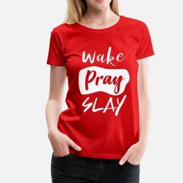 Slay Wake Pray Slay - Women's Premium T-Shirt