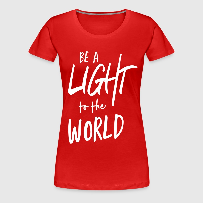 Be a light to the world - Women's Premium T-Shirt