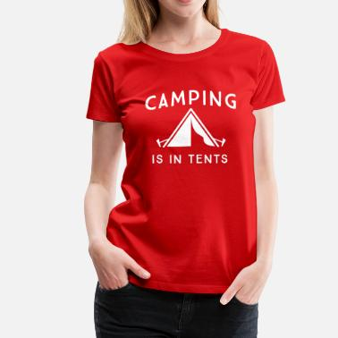 Tents Camping is in tents - Women's Premium T-Shirt