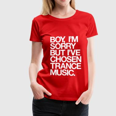 Boy, I'm Sorry But I've Chosen Trance Music - Women's Premium T-Shirt