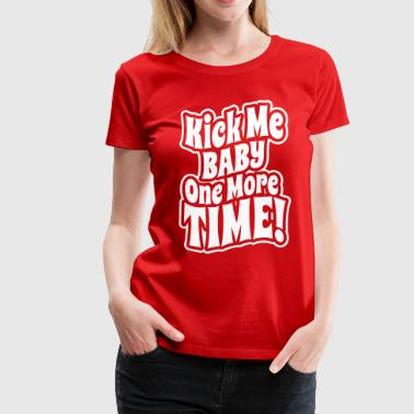 Kick me baby one more time - Women's Premium T-Shirt