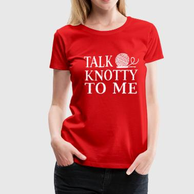Talk knotty to me - crochet - Women's Premium T-Shirt
