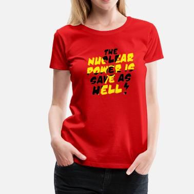 Nuclear Power Nuclear Power - Women's Premium T-Shirt