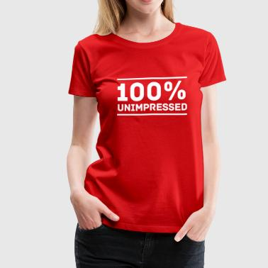 Unimpressed 100% Unimpressed - Women's Premium T-Shirt