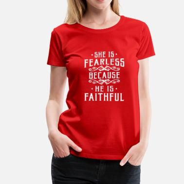 Fearless Christian She is fearless because he is faithful - Women's Premium T-Shirt