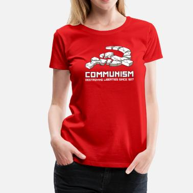 Destroy Political Communism, Destroying Liberties since 1917 - Women's Premium T-Shirt