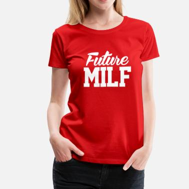 Milf Wife Future Milf - Women's Premium T-Shirt