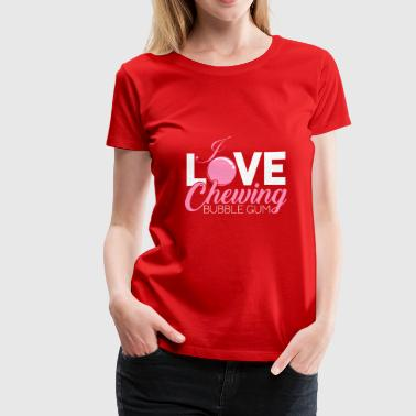 I Love Chewing Bubble Gum addict gift mint - Women's Premium T-Shirt