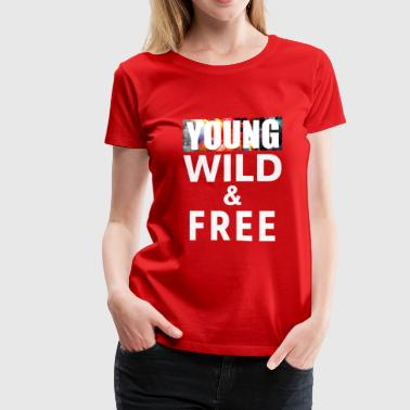 Free Young And Wild Young Wild Free 5 - Women's Premium T-Shirt