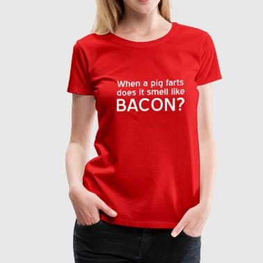 When a pig farts does it smell like bacon? - Women's Premium T-Shirt