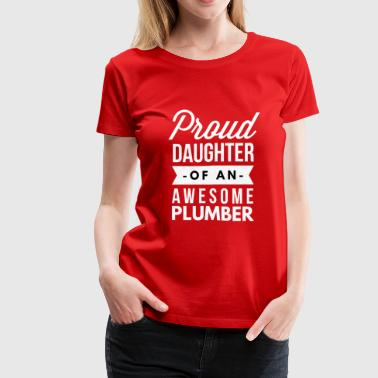 Proud daughter of an awesome Plumber - Women's Premium T-Shirt