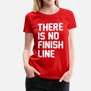 Finish Line There is no finish line - Women's Premium T-Shirt