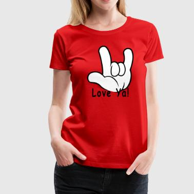 Love You I Love You Hand Sign Love Ya! - Women's Premium T-Shirt