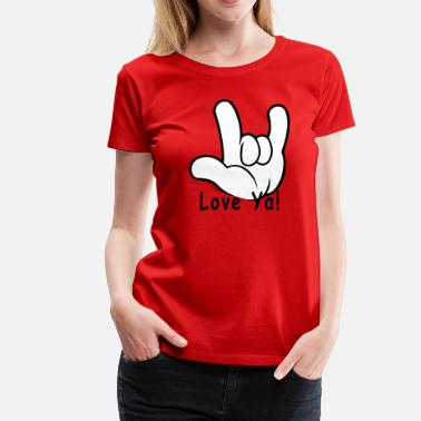 6e549438a3 Love You I Love You Hand Sign Love Ya! - Women's. Women's Premium T- Shirt