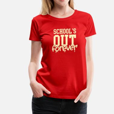 Schools Out Forever school's out forever - Women's Premium T-Shirt