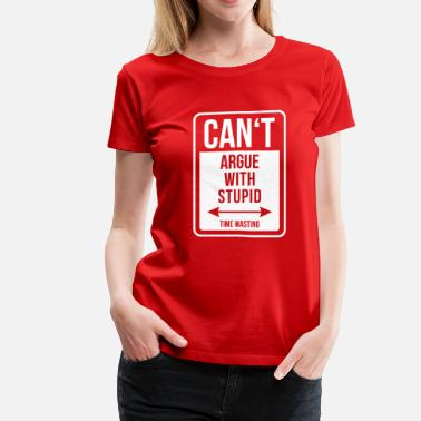 Cars Are Stupid Can't argue with stupid - Women's Premium T-Shirt