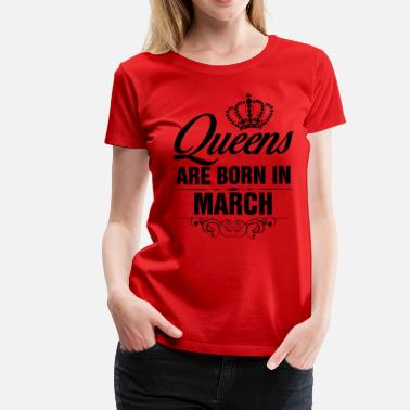 b527a133 Happy Birthday Queens Are Born In March Tshirt - Women's Premium T.  Women's ...