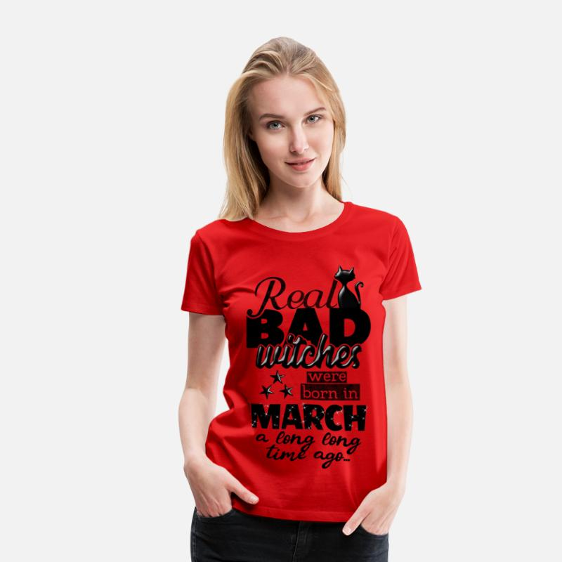 March T-Shirts - born in march - real bad witches funny bday quotes - Women's Premium T-Shirt red