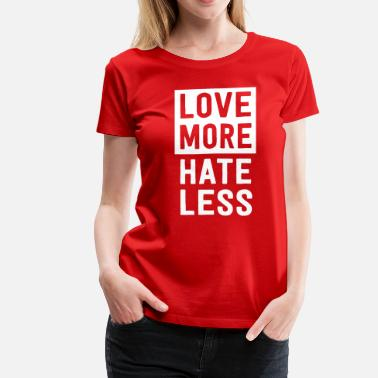 Less Hate More Love Love More Hate Less - Women's Premium T-Shirt
