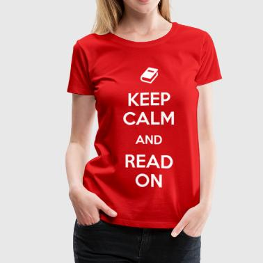 Keep Calm and Read On - Women's Premium T-Shirt