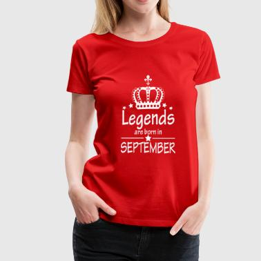 Legends Are Born in September Queen Birthday Gift - Women's Premium T-Shirt