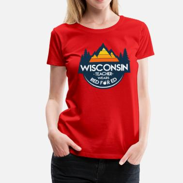 Fair Wear Wisconsin Teacher Wears Red For Ed - Women's Premium T-Shirt