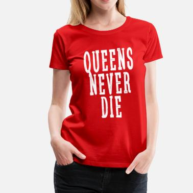 Never Die QUEEN NEVER DIE - Women's Premium T-Shirt