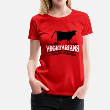 Barbecue vegetarians - my food shits on your food - Women's Premium T-Shirt