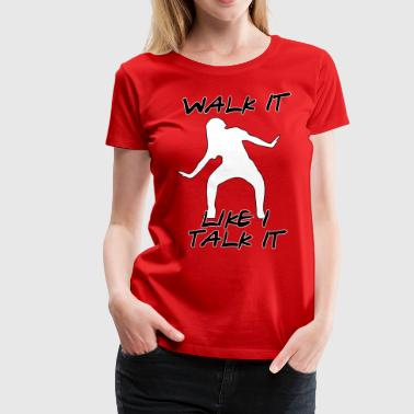 Walk It Like I Talk It - Women's Premium T-Shirt