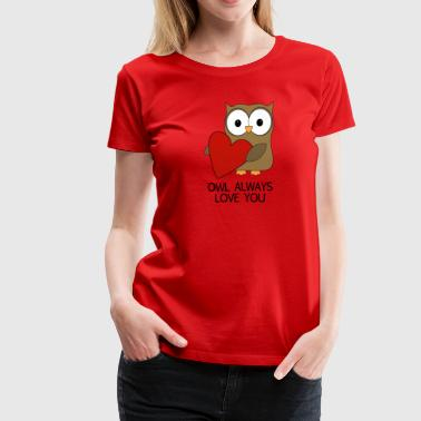 OWL ALWAYS LOVE YOU - Women's Premium T-Shirt