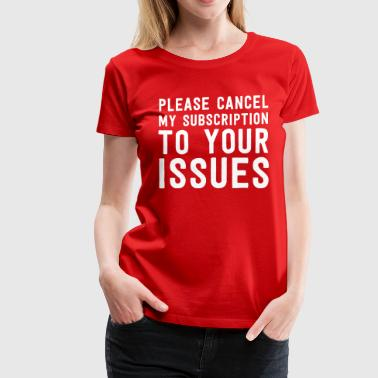 Cancel my subscription to your issues - Women's Premium T-Shirt
