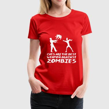 CATS ARE THE BEST WEAPON AGAINST ZOMBIES - Women's Premium T-Shirt