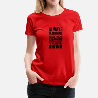 Shield Maiden Always be yourself. Unless you can be a viking - Women's Premium T-Shirt