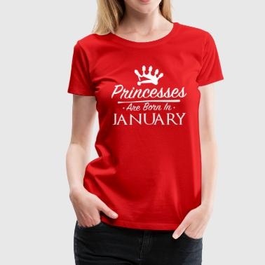 January Quotes PRINCESSES ARE BORN IN JANUARY - Women's Premium T-Shirt