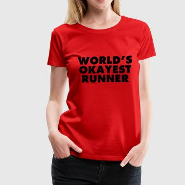 Worlds Okayest Runner World's Okayest Runner - Women's Premium T-Shirt