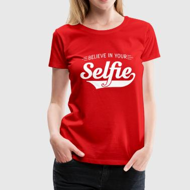 Believe In Your Selfie Believe in your selfie - Women's Premium T-Shirt