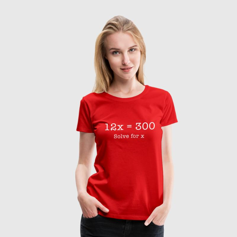 Bowling Math Equation. 12x = 300. Solve for X.  - Women's Premium T-Shirt