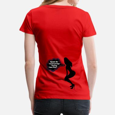 Bondage Game ۞»♥ټSpank me! I Played Video Game All Nightټ♥«۞ - Women's Premium T-Shirt